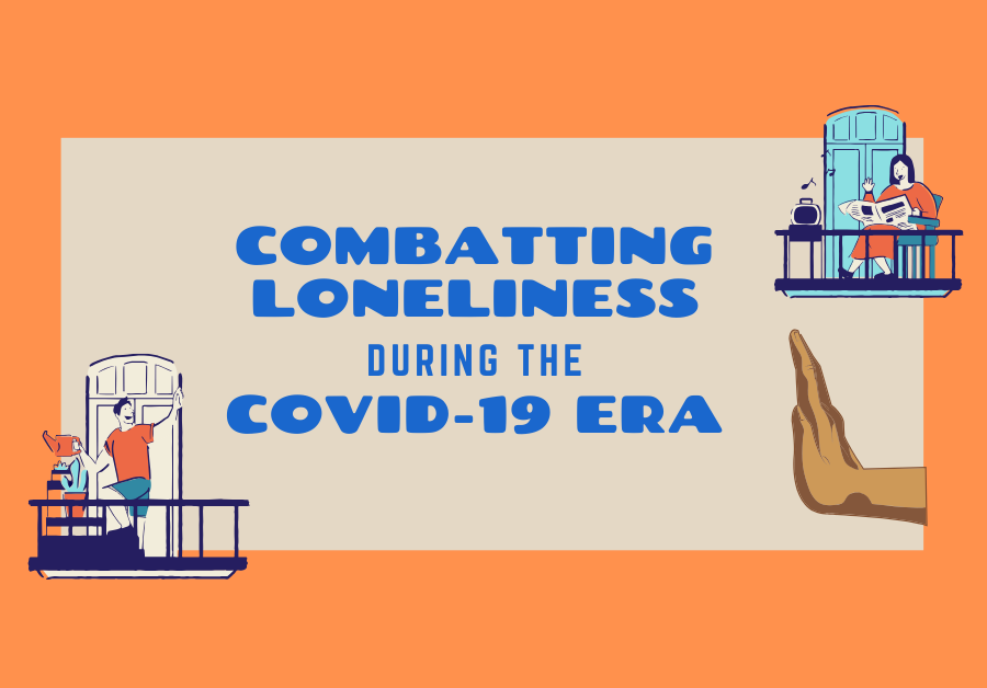 The Importance of Combatting Loneliness during the COVID-19 Era