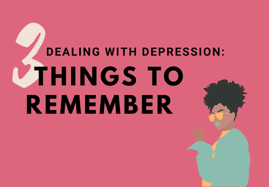 Dealing with Depression: 3 Things to Remember